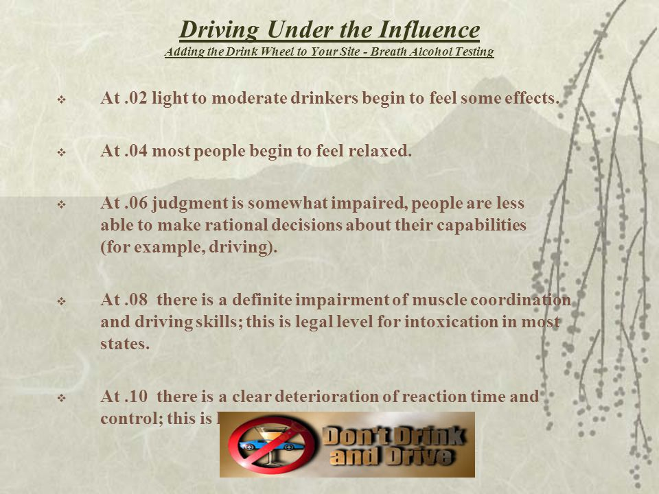 Driving Under the Influence Adding the Drink Wheel to Your Site - Breath Alcohol Testing  At.02 light to moderate drinkers begin to feel some effects