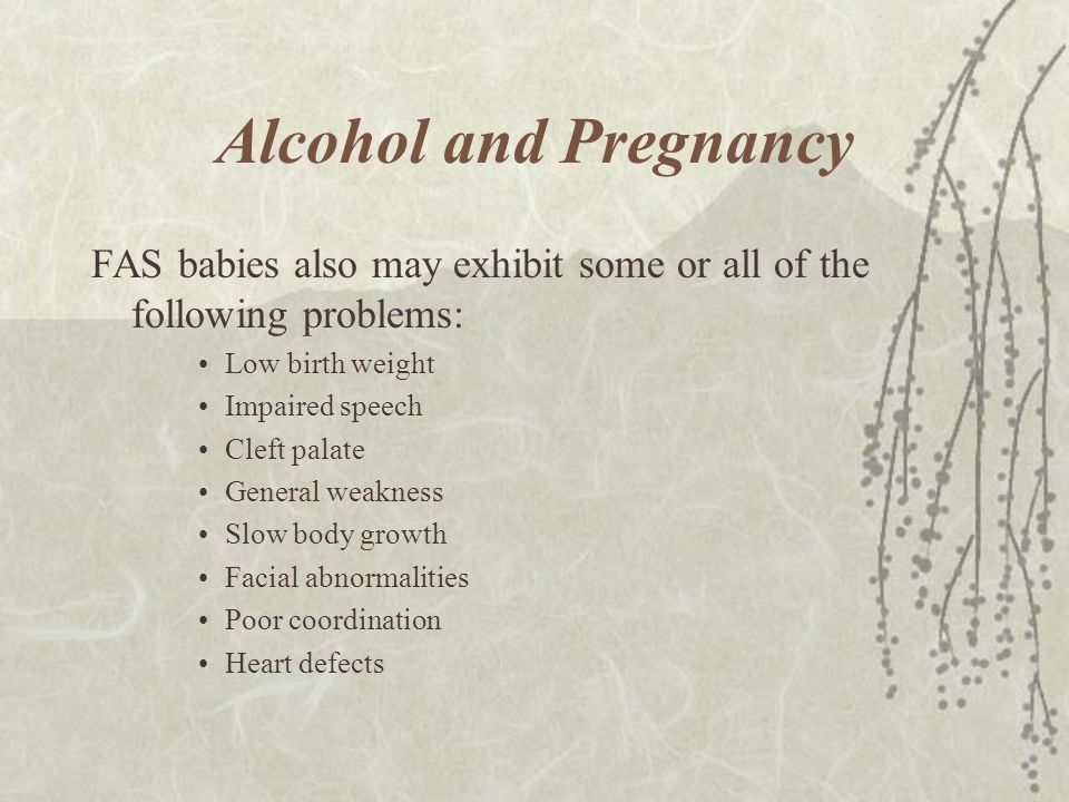 Alcohol and Pregnancy FAS babies also may exhibit some or all of the following problems: Low birth weight Impaired speech Cleft palate General weaknes