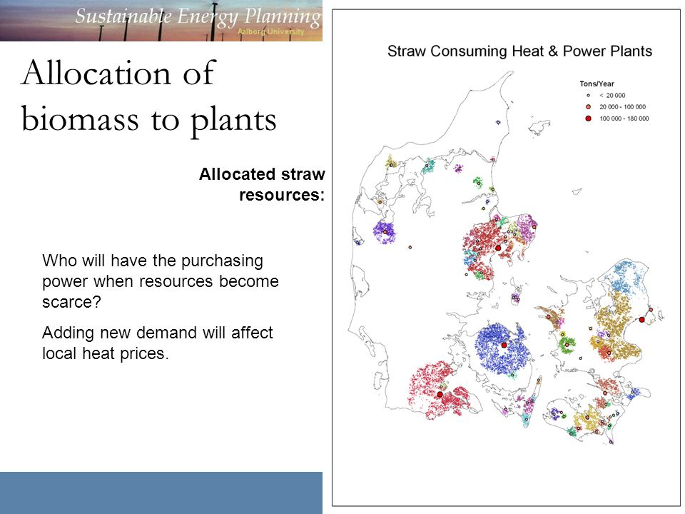 Allocation of biomass to plants Allocated straw resources: Who will have the purchasing power when resources become scarce? Adding new demand will aff