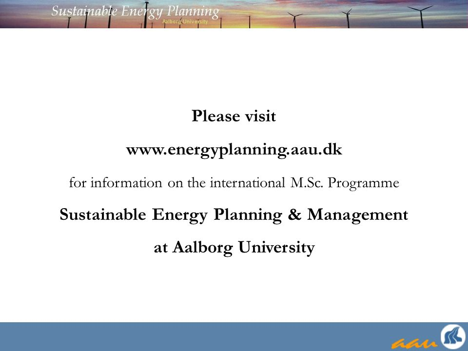 Please visit www.energyplanning.aau.dk for information on the international M.Sc.