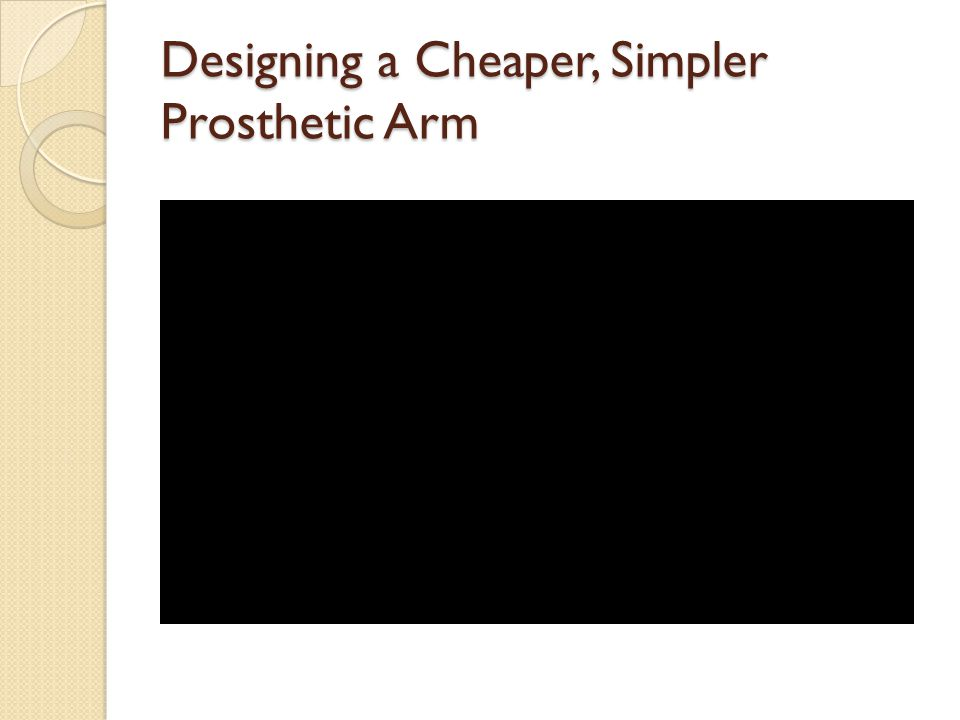 Designing a Cheaper, Simpler Prosthetic Arm