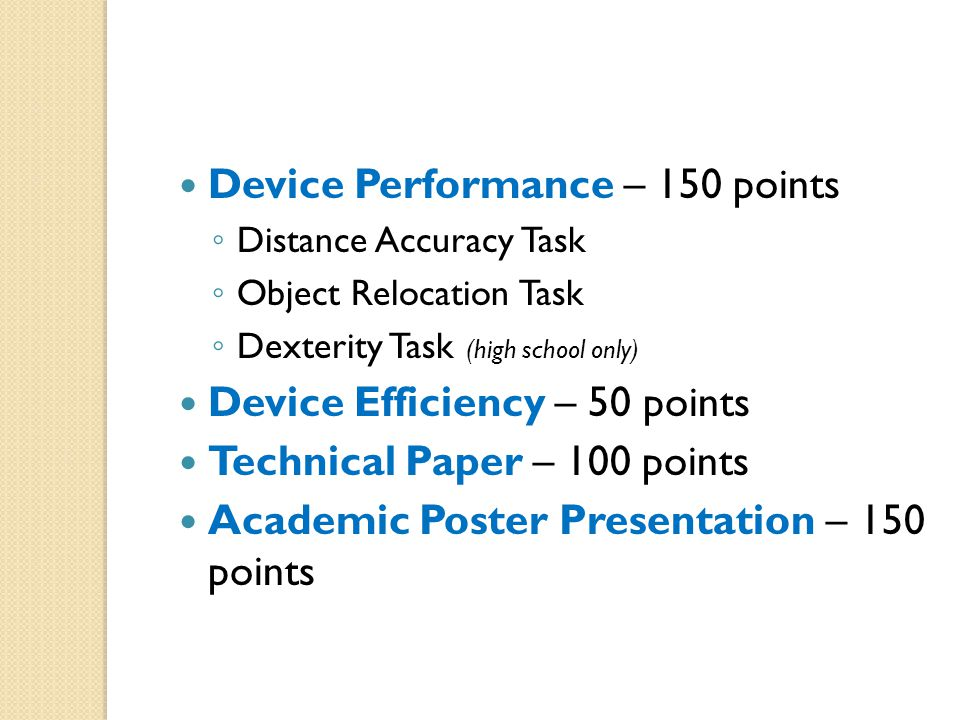 Device Performance – 150 points ◦ Distance Accuracy Task ◦ Object Relocation Task ◦ Dexterity Task (high school only) Device Efficiency – 50 points Te