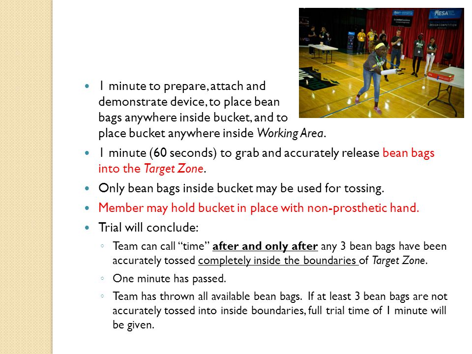 1 minute to prepare, attach and demonstrate device, to place bean bags anywhere inside bucket, and to place bucket anywhere inside Working Area. 1 min