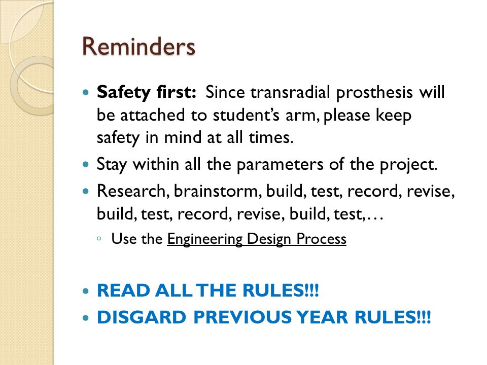 Reminders Safety first: Since transradial prosthesis will be attached to student's arm, please keep safety in mind at all times. Stay within all the p