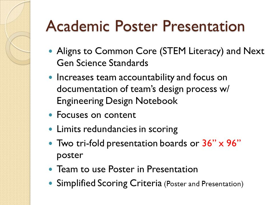 Academic Poster Presentation Aligns to Common Core (STEM Literacy) and Next Gen Science Standards Increases team accountability and focus on documenta
