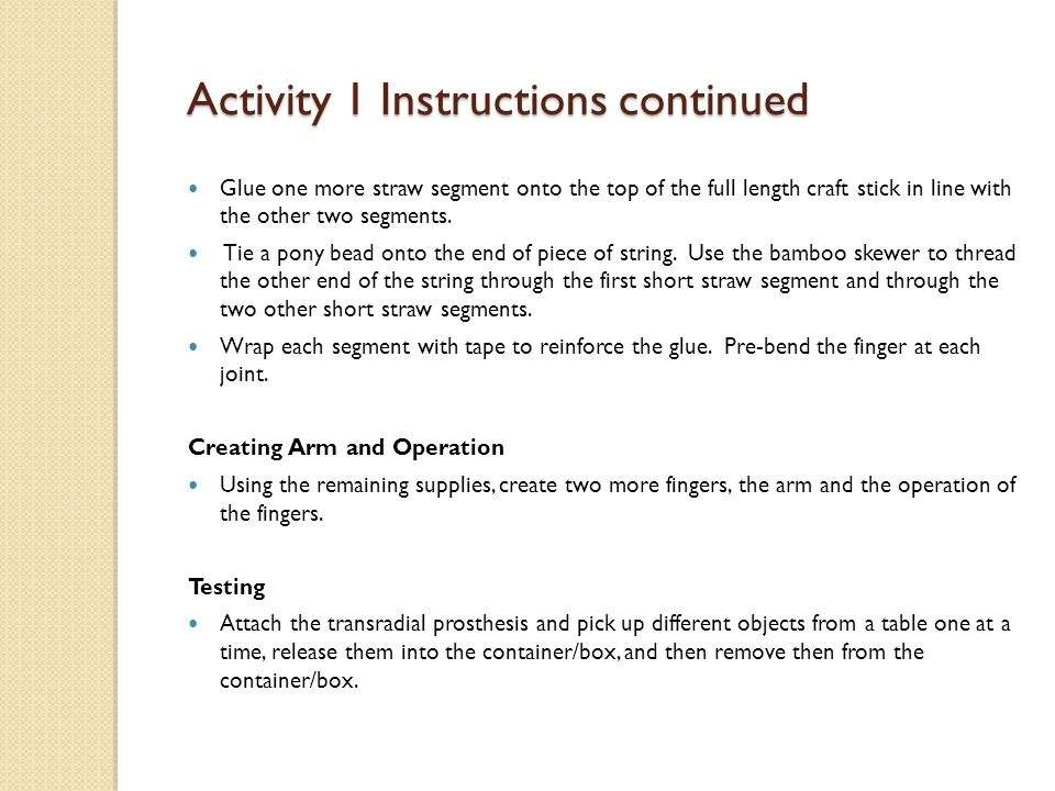 Activity 1 Instructions continued Glue one more straw segment onto the top of the full length craft stick in line with the other two segments. Tie a p