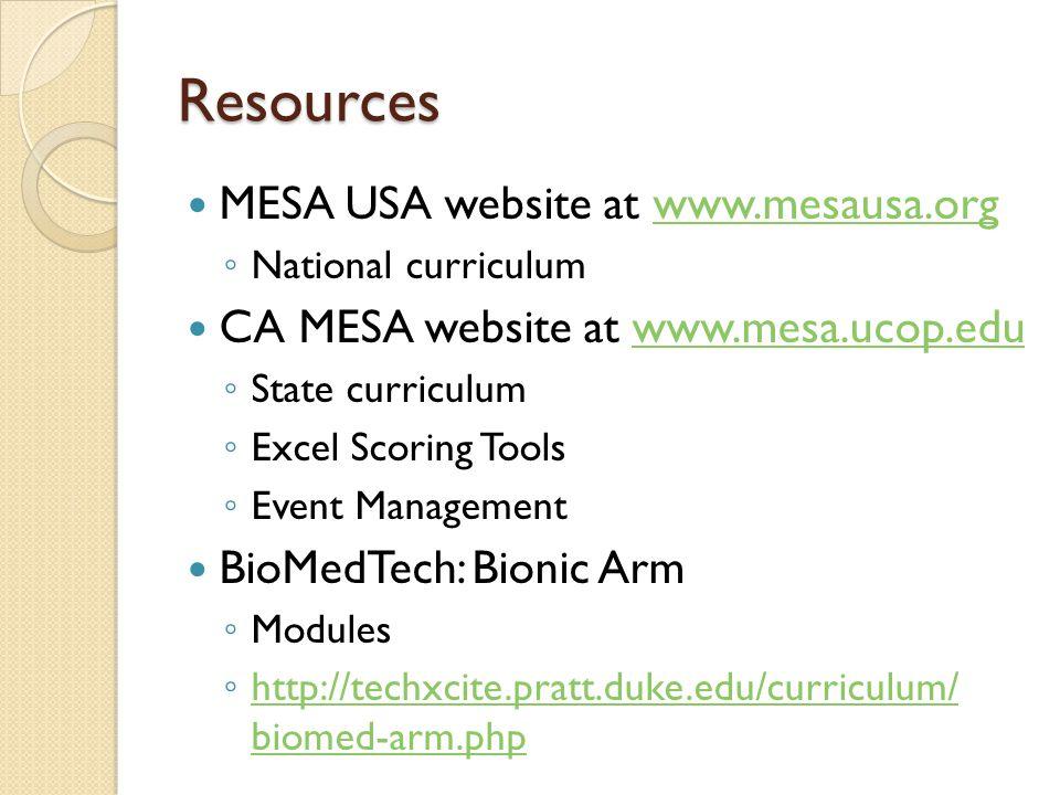 Resources MESA USA website at www.mesausa.orgwww.mesausa.org ◦ National curriculum CA MESA website at www.mesa.ucop.eduwww.mesa.ucop.edu ◦ State curri