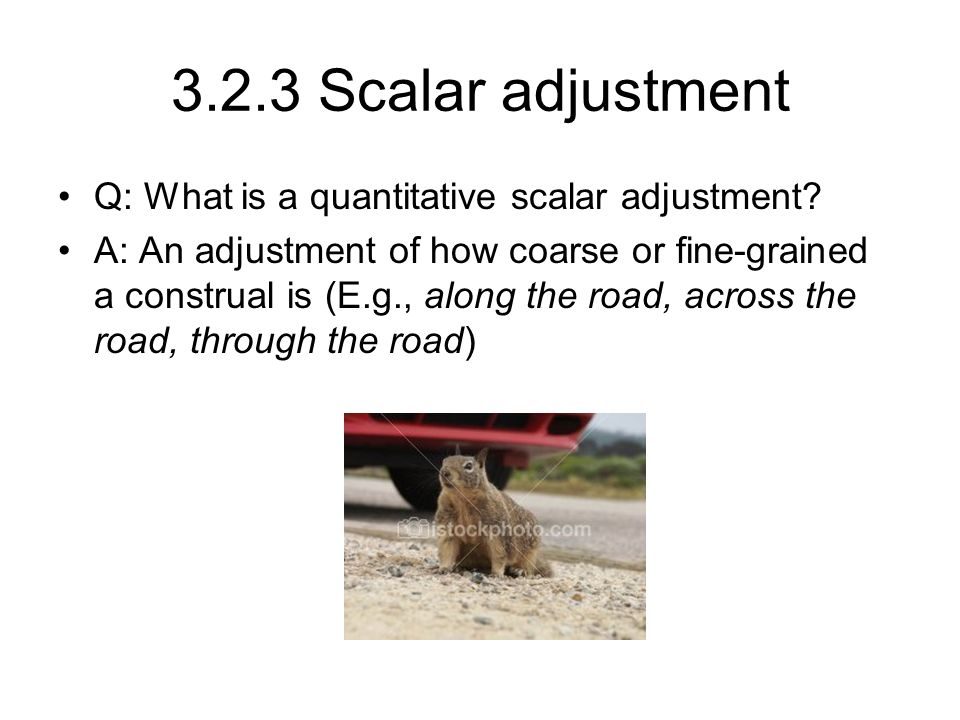 3.2.3 Scalar adjustment Q: What is a quantitative scalar adjustment.
