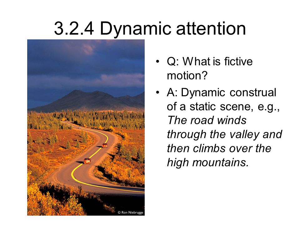 3.2.4 Dynamic attention Q: What is fictive motion.