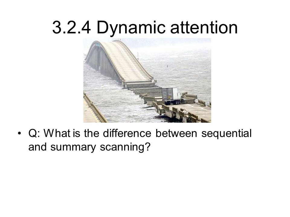 3.2.4 Dynamic attention Q: What is the difference between sequential and summary scanning