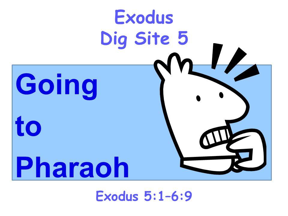 Exodus Dig Site 5 Exodus 5:1–6:9 Going to Pharaoh