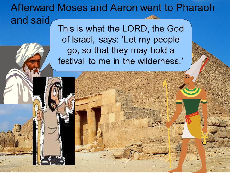 Pharaoh said, Who is the L ORD, that I should obey him and let Israel go.