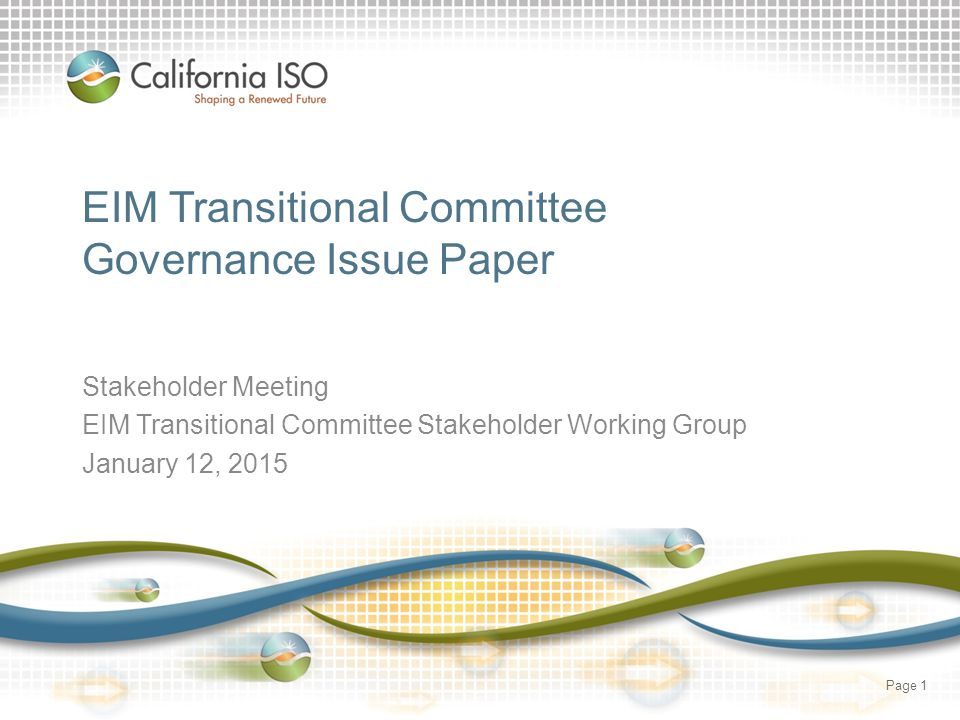 EIM Transitional Committee Governance Issue Paper Stakeholder Meeting EIM Transitional Committee Stakeholder Working Group January 12, 2015 Page 1