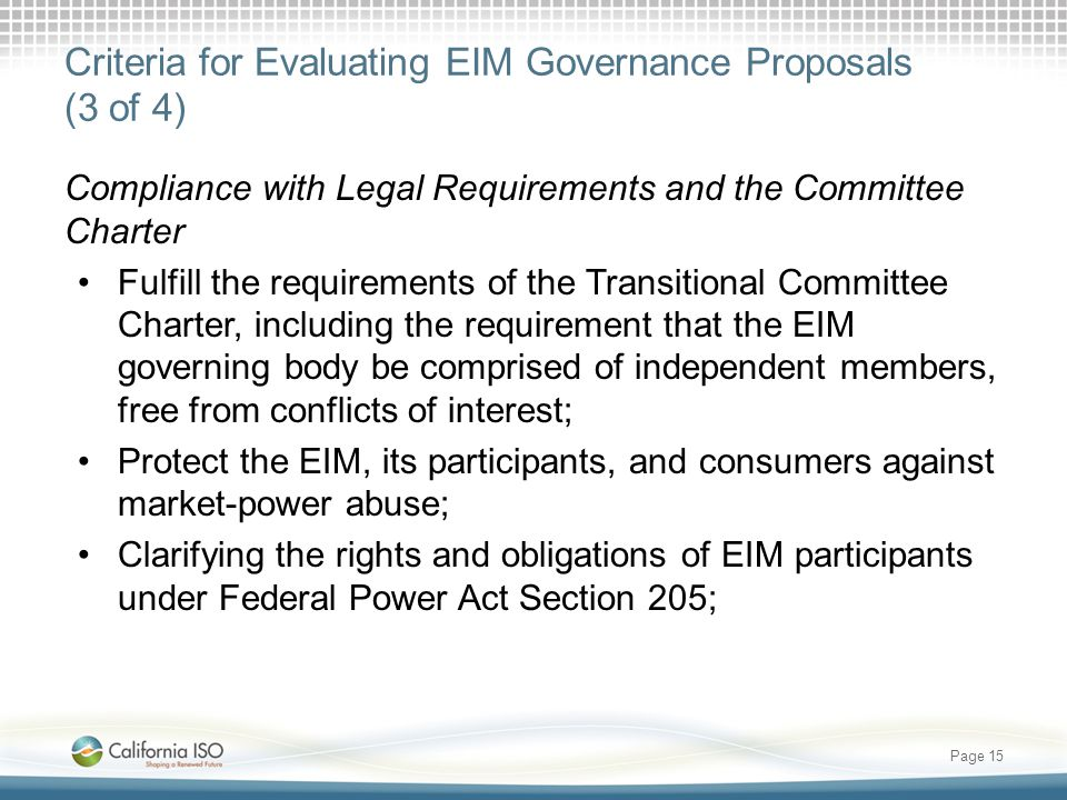 Criteria for Evaluating EIM Governance Proposals (3 of 4) Compliance with Legal Requirements and the Committee Charter Fulfill the requirements of the