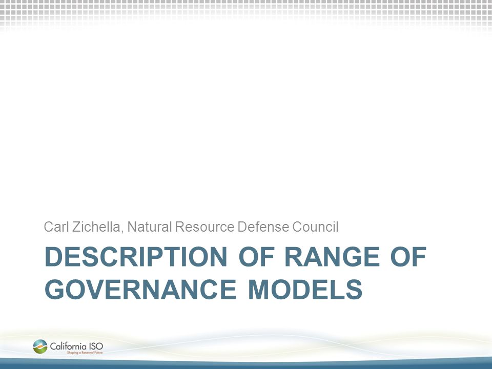 DESCRIPTION OF RANGE OF GOVERNANCE MODELS Carl Zichella, Natural Resource Defense Council