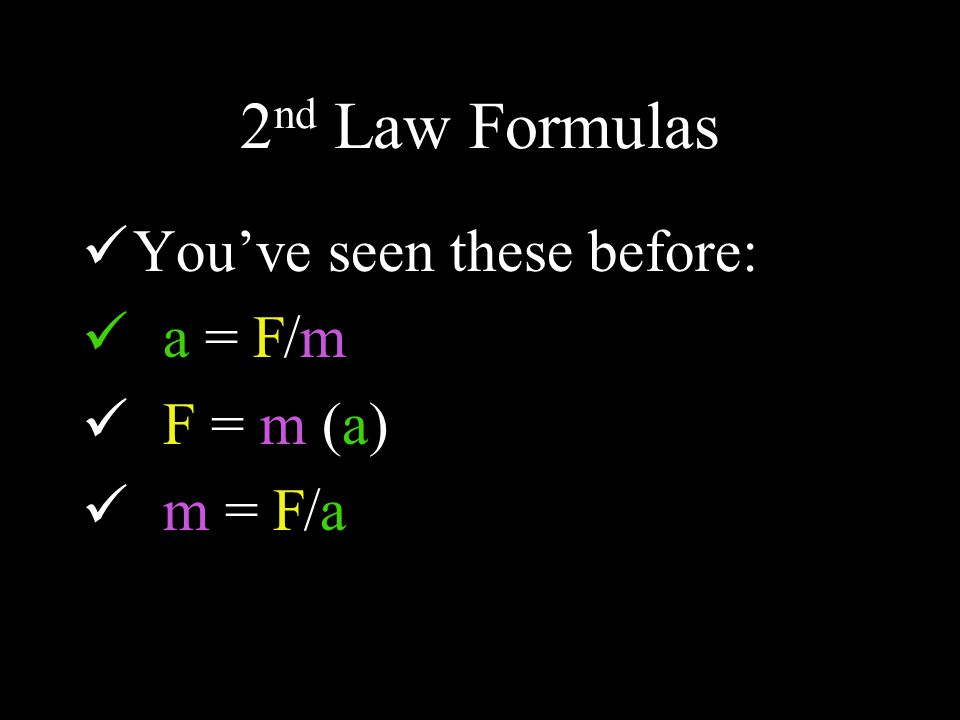 2 nd Law Formulas You've seen these before: a = F/m F = m (a) m = F/a
