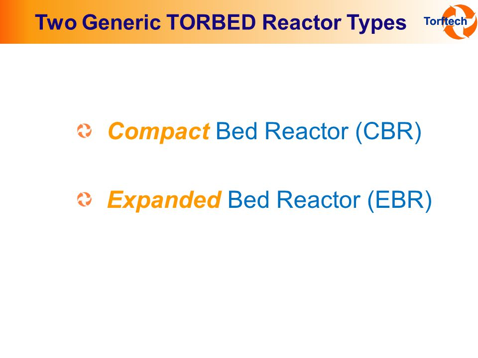 Compact Bed Reactor (CBR) Expanded Bed Reactor (EBR) Two Generic TORBED Reactor Types