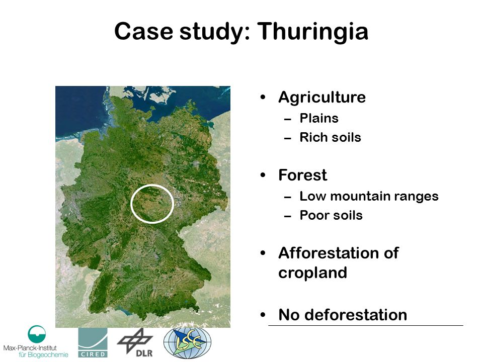 Case study: Thuringia Agriculture –Plains –Rich soils Forest –Low mountain ranges –Poor soils Afforestation of cropland No deforestation