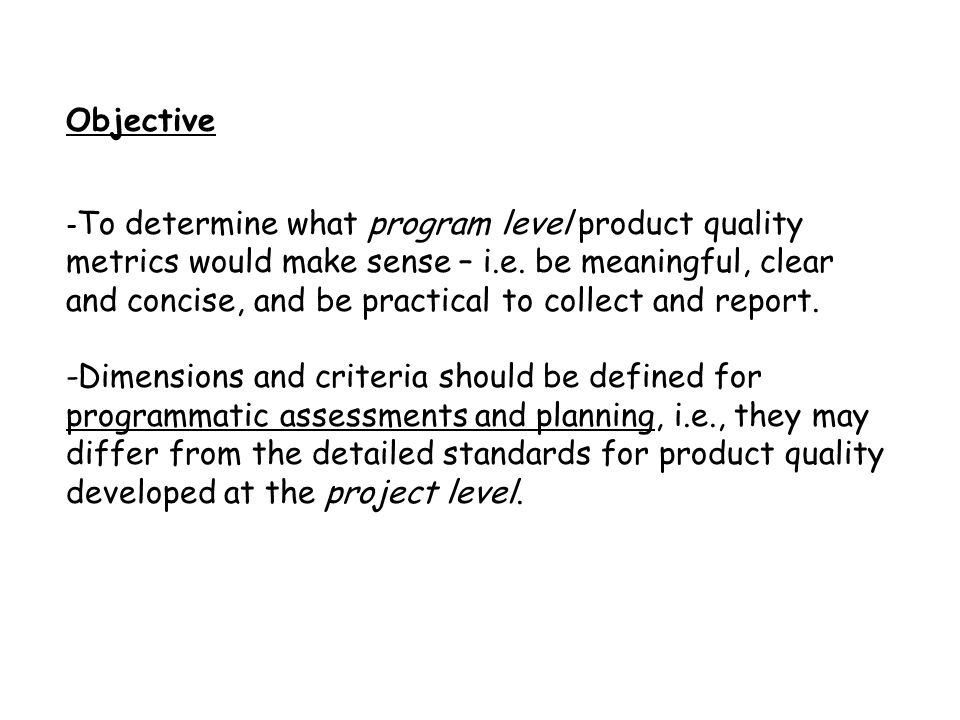 Objective - To determine what program level product quality metrics would make sense – i.e.