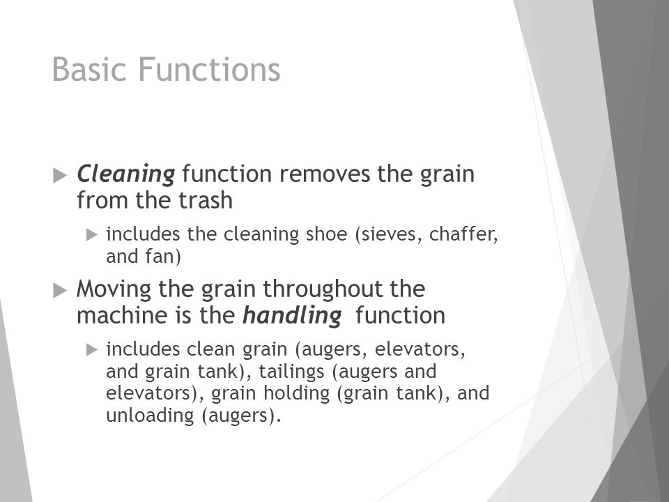 Basic Functions  Cleaning function removes the grain from the trash  includes the cleaning shoe (sieves, chaffer, and fan)  Moving the grain throug