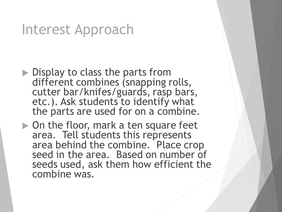 Interest Approach  Display to class the parts from different combines (snapping rolls, cutter bar/knifes/guards, rasp bars, etc.).