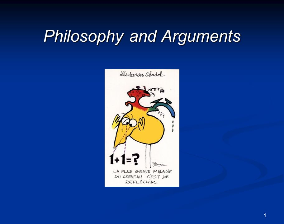 1 Philosophy and Arguments