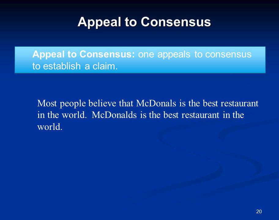 20 Appeal to Consensus Appeal to Consensus: one appeals to consensus to establish a claim.