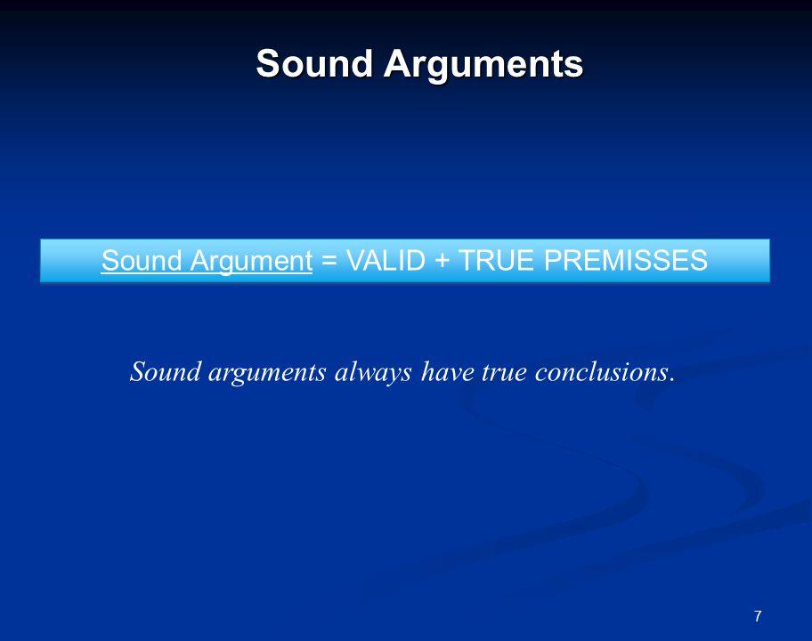 7 Sound Arguments Sound Argument = VALID + TRUE PREMISSES Sound arguments always have true conclusions.