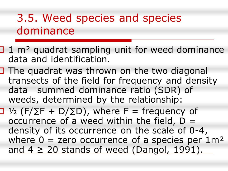 3.5. Weed species and species dominance  1 m² quadrat sampling unit for weed dominance data and identification.  The quadrat was thrown on the two d