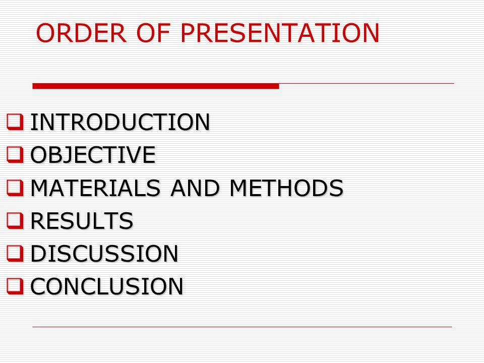 ORDER OF PRESENTATION  INTRODUCTION  OBJECTIVE  MATERIALS AND METHODS  RESULTS  DISCUSSION  CONCLUSION