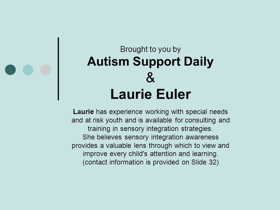 Brought to you by Autism Support Daily & Laurie Euler Laurie has experience working with special needs and at risk youth and is available for consulti