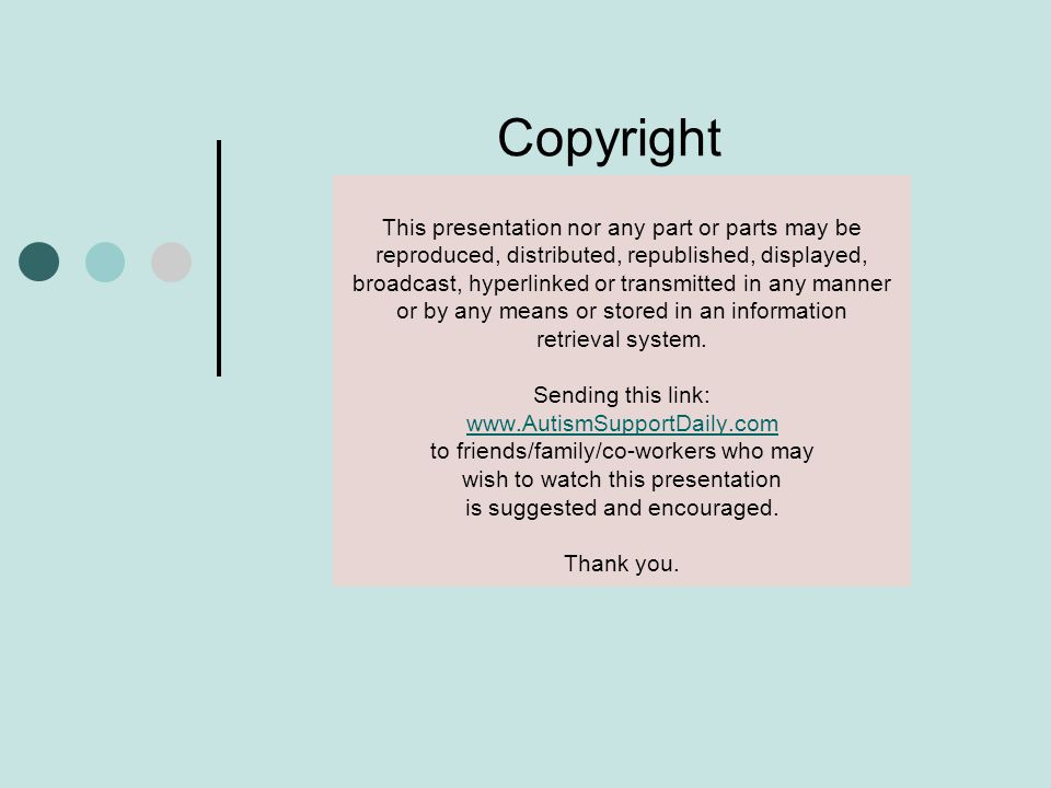 Copyright This presentation nor any part or parts may be reproduced, distributed, republished, displayed, broadcast, hyperlinked or transmitted in any
