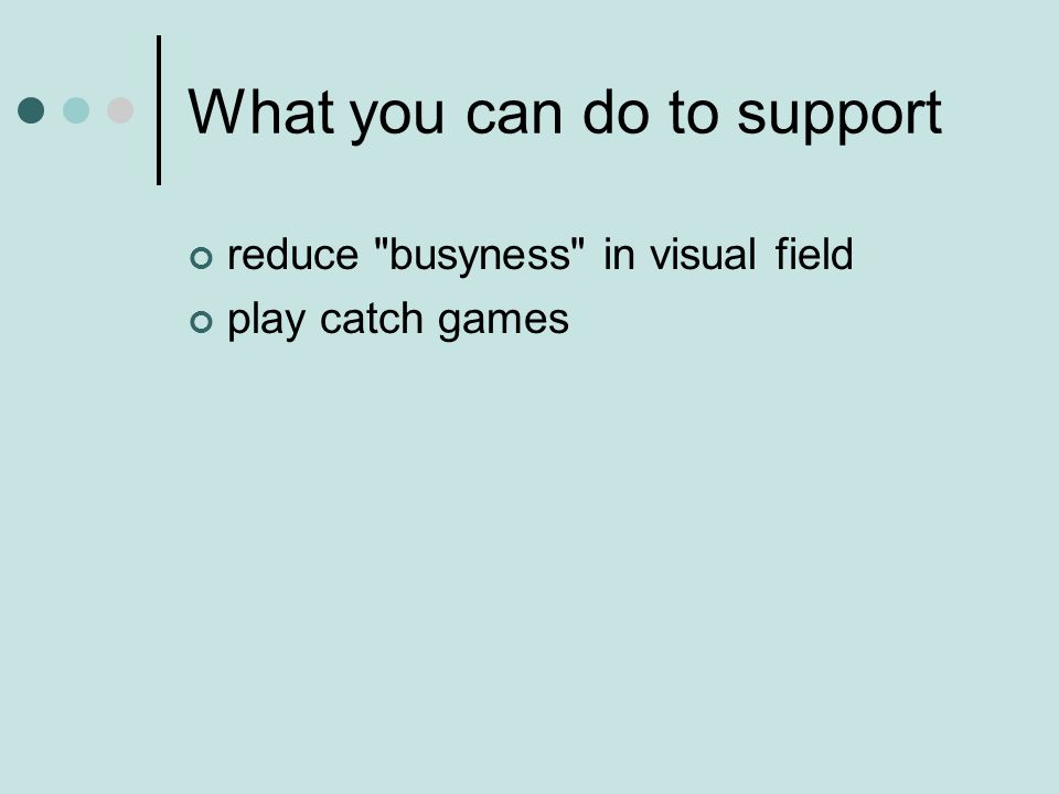 What you can do to support reduce busyness in visual field play catch games