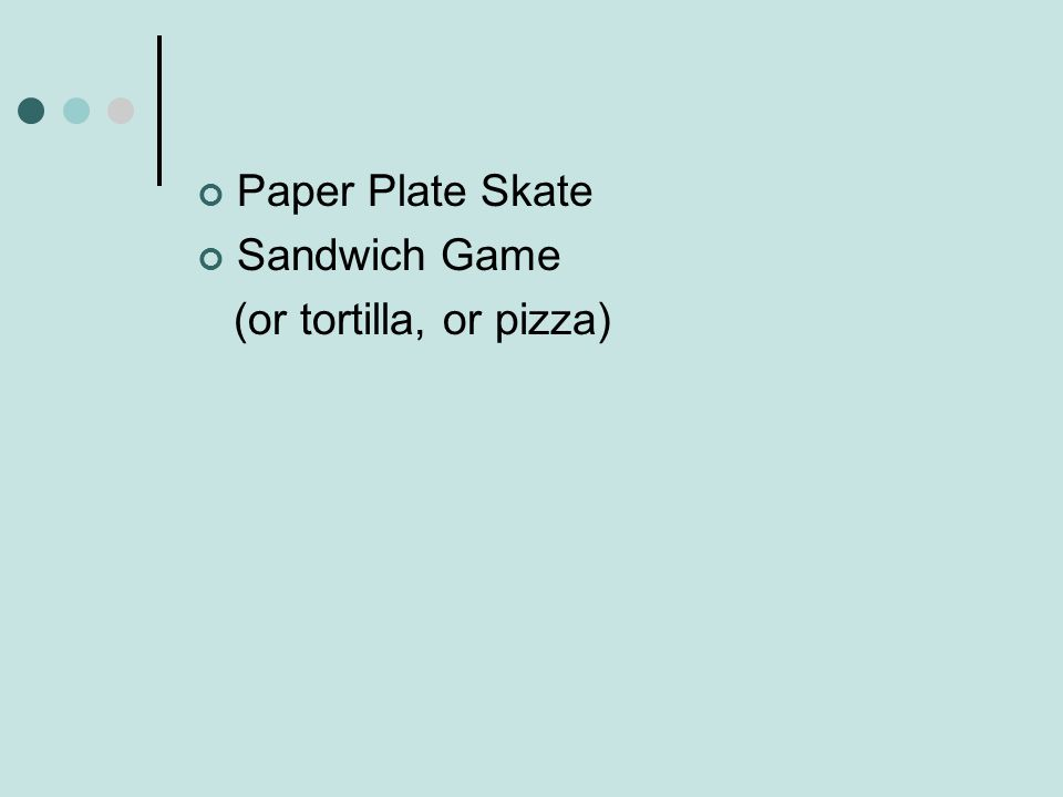 Paper Plate Skate Sandwich Game (or tortilla, or pizza)