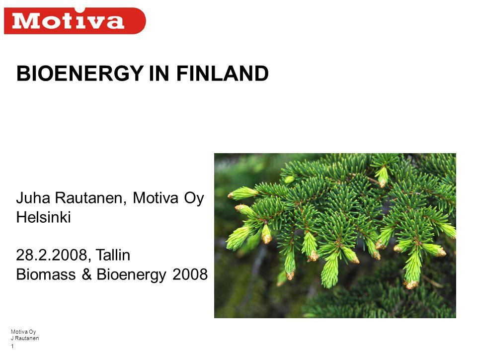 Motiva Oy J Rautanen 1 BIOENERGY IN FINLAND Juha Rautanen, Motiva Oy Helsinki 28.2.2008, Tallin Biomass & Bioenergy 2008