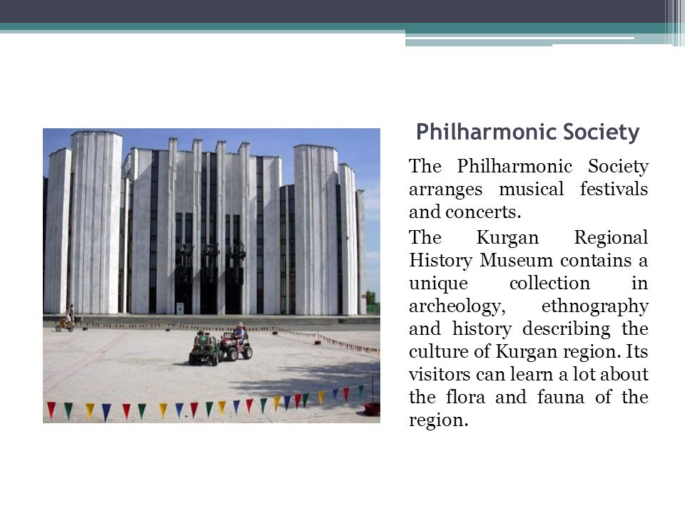 Philharmonic Society The Philharmonic Society arranges musical festivals and concerts.