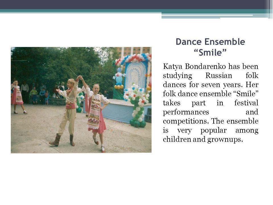 "Dance Ensemble ""Smile"" Katya Bondarenko has been studying Russian folk dances for seven years. Her folk dance ensemble ""Smile"" takes part in festival"