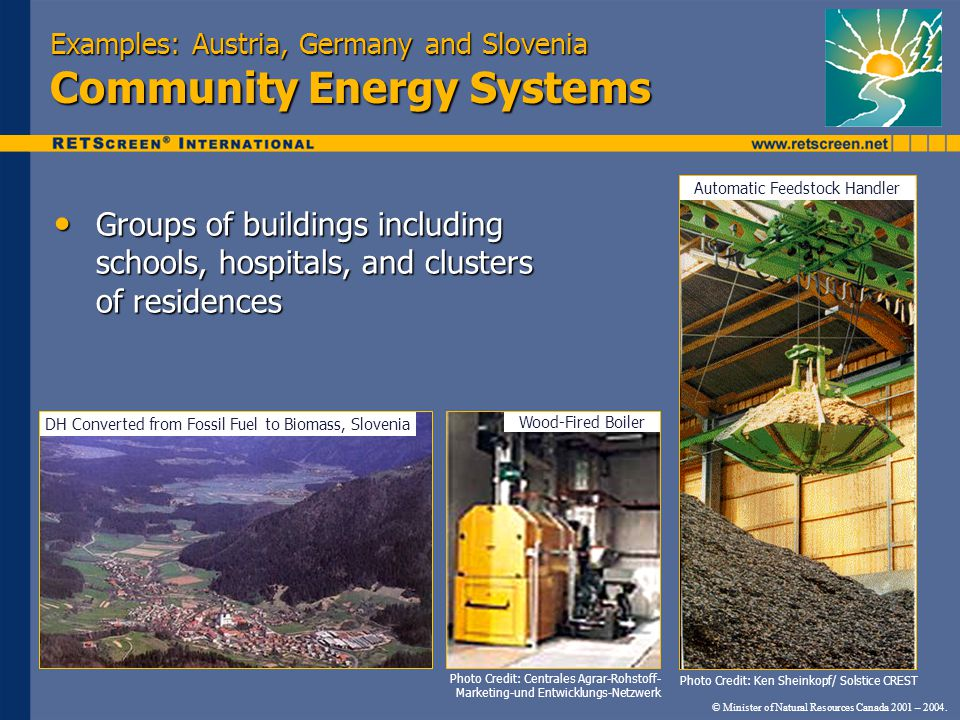 © Minister of Natural Resources Canada 2001 – 2004. Examples: Austria, Germany and Slovenia Community Energy Systems Groups of buildings including sch