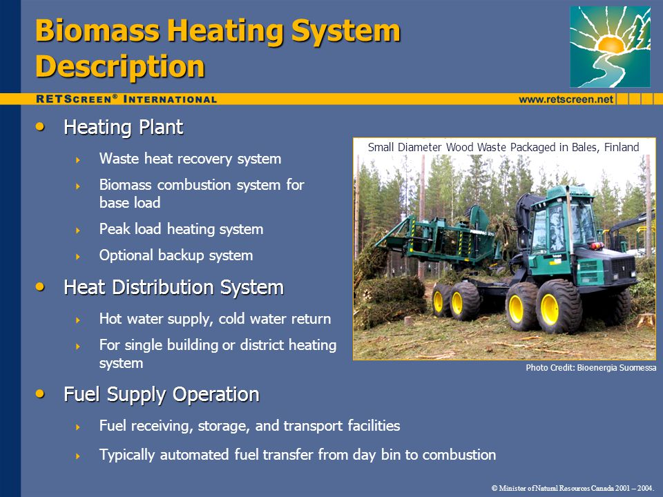 © Minister of Natural Resources Canada 2001 – 2004. Biomass Heating System Description Heating Plant Heating Plant  Waste heat recovery system  Biom