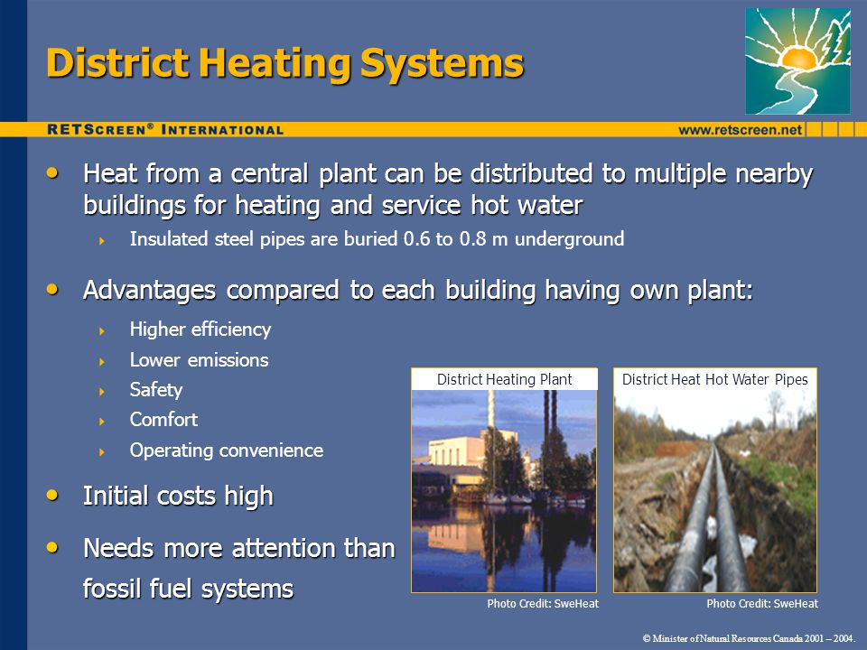 © Minister of Natural Resources Canada 2001 – 2004. District Heating Systems Heat from a central plant can be distributed to multiple nearby buildings