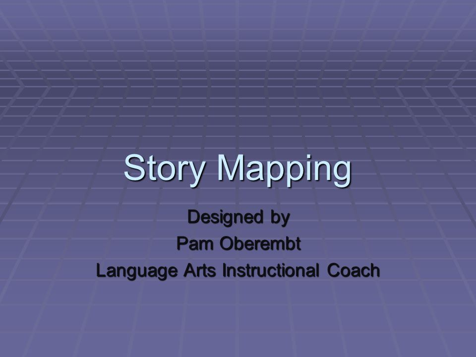 Story Mapping Designed by Pam Oberembt Language Arts Instructional Coach