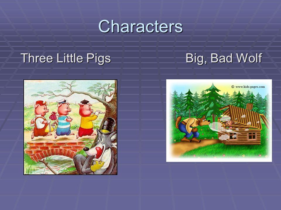Characters Three Little PigsBig, Bad Wolf Three Little PigsBig, Bad Wolf