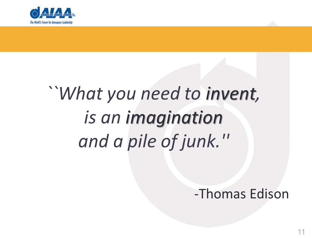 11 invent ``What you need to invent, imagination is an imagination and a pile of junk.'' -Thomas Edison