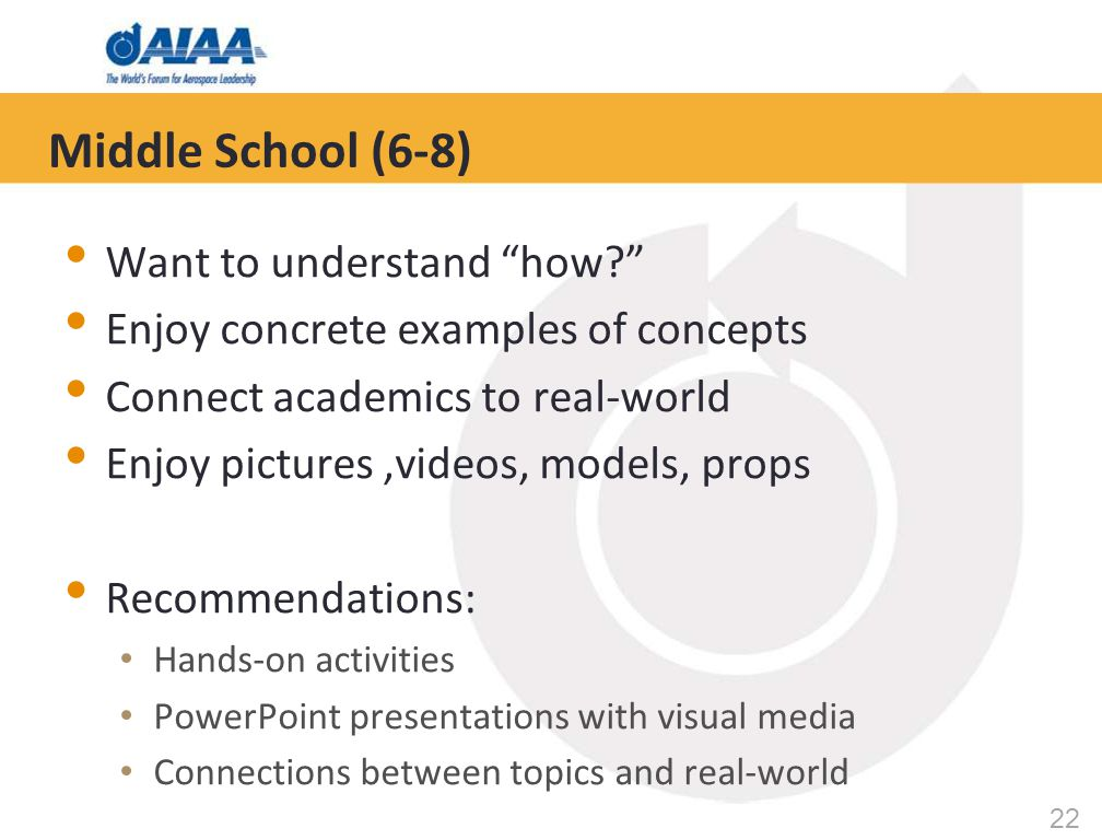 22 Middle School (6-8) Want to understand how Enjoy concrete examples of concepts Connect academics to real-world Enjoy pictures,videos, models, props Recommendations: Hands-on activities PowerPoint presentations with visual media Connections between topics and real-world