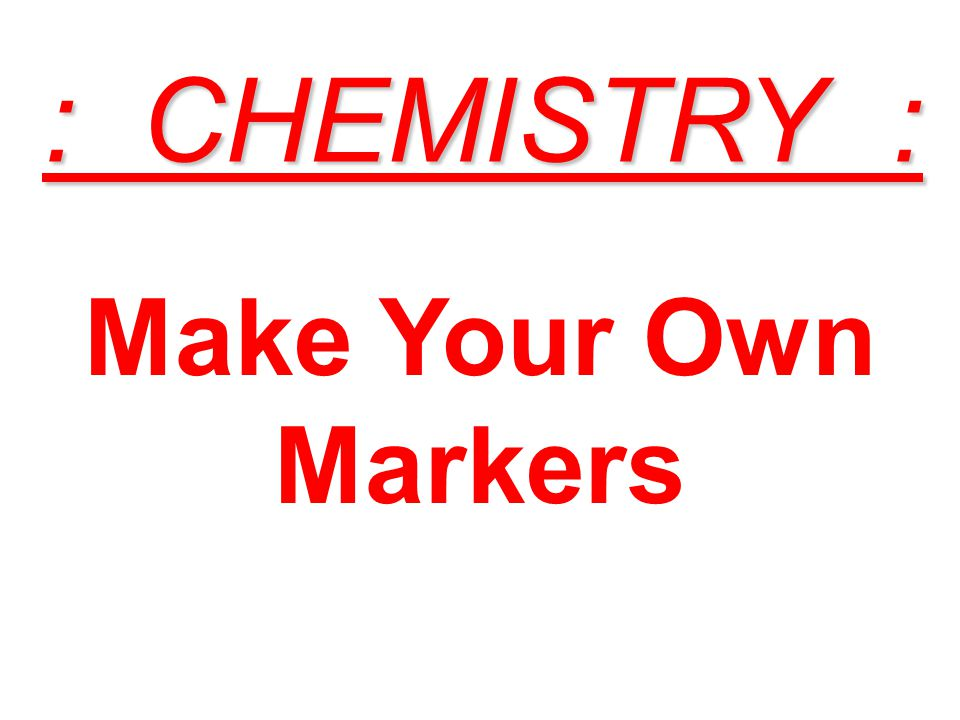Make Your Own Markers : CHEMISTRY :