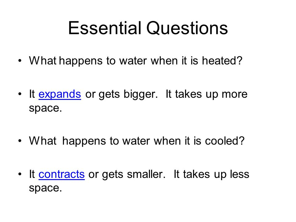 Essential Questions What happens to water when it is heated.