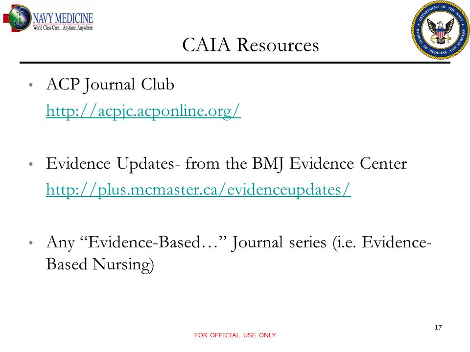 CAIA Resources ACP Journal Club http://acpjc.acponline.org/ Evidence Updates- from the BMJ Evidence Center http://plus.mcmaster.ca/evidenceupdates/ Any Evidence-Based… Journal series (i.e.