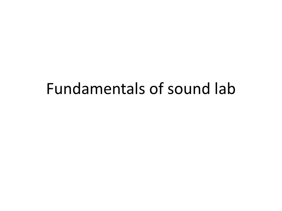 Fundamentals of sound lab