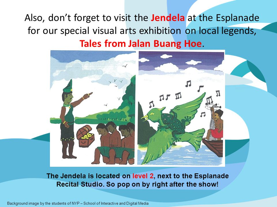 Also, don't forget to visit the Jendela at the Esplanade for our special visual arts exhibition on local legends, Tales from Jalan Buang Hoe. Backgrou