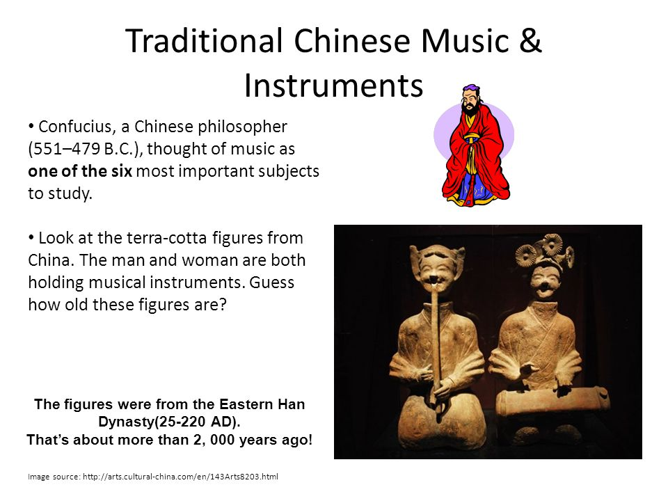 Traditional Chinese Music & Instruments Confucius, a Chinese philosopher (551–479 B.C.), thought of music as one of the six most important subjects to study.